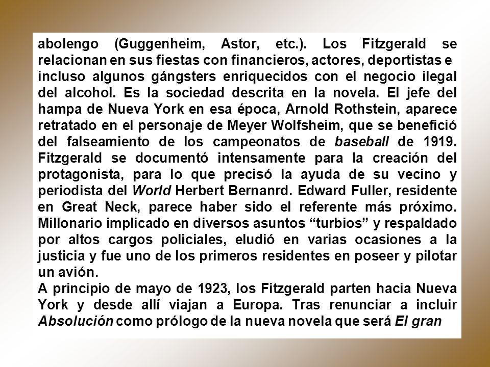 abolengo (Guggenheim, Astor, etc.). Los Fitzgerald se relacionan en sus fiestas con financieros, actores, deportistas e incluso algunos gángsters enri