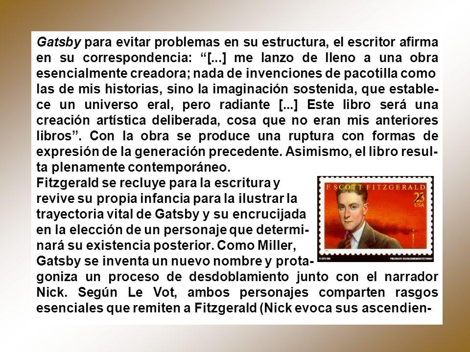Gatsby para evitar problemas en su estructura, el escritor afirma en su correspondencia: [...] me lanzo de lleno a una obra esencialmente creadora; na