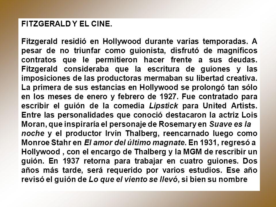 FITZGERALD Y EL CINE. Fitzgerald residió en Hollywood durante varias temporadas. A pesar de no triunfar como guionista, disfrutó de magníficos contrat