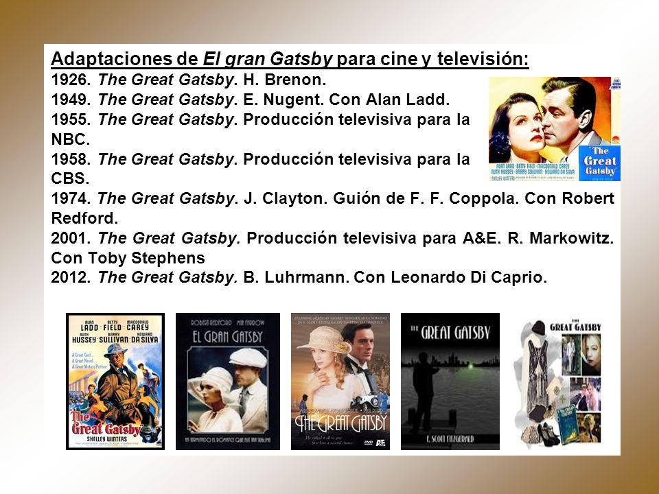 Adaptaciones de El gran Gatsby para cine y televisión: 1926. The Great Gatsby. H. Brenon. 1949. The Great Gatsby. E. Nugent. Con Alan Ladd. 1955. The