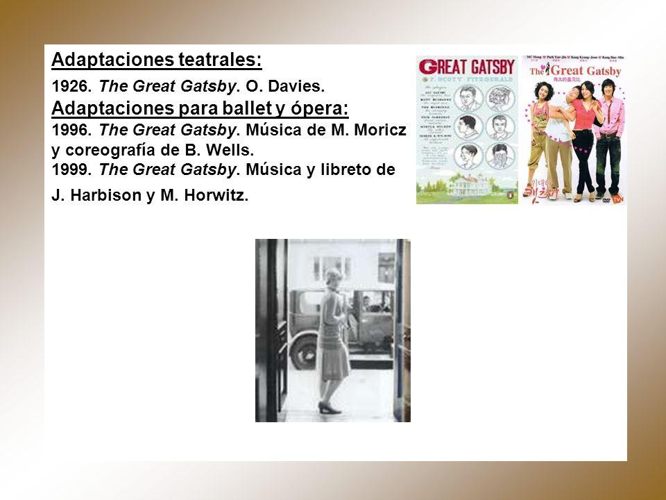 Adaptaciones teatrales: 1926. The Great Gatsby. O. Davies. Adaptaciones para ballet y ópera: 1996. The Great Gatsby. Música de M. Moricz y coreografía