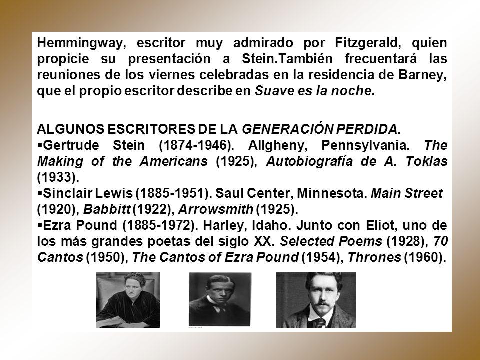 Hemmingway, escritor muy admirado por Fitzgerald, quien propicie su presentación a Stein.También frecuentará las reuniones de los viernes celebradas e