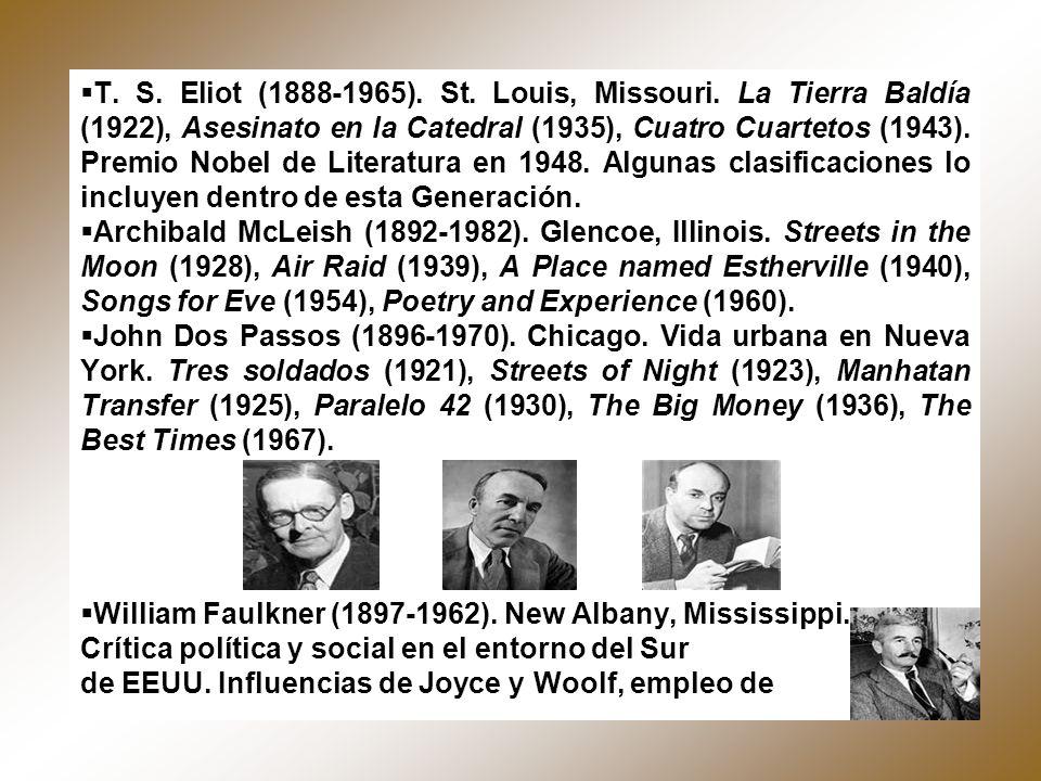 T. S. Eliot (1888-1965). St. Louis, Missouri. La Tierra Baldía (1922), Asesinato en la Catedral (1935), Cuatro Cuartetos (1943). Premio Nobel de Liter
