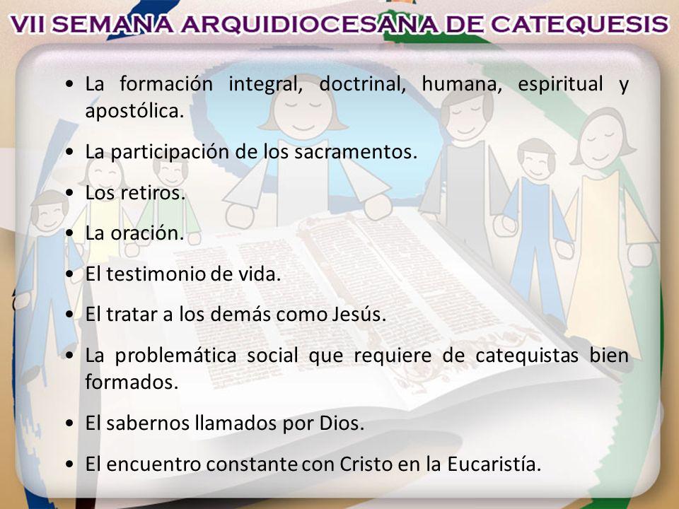 La formación integral, doctrinal, humana, espiritual y apostólica. La participación de los sacramentos. Los retiros. La oración. El testimonio de vida