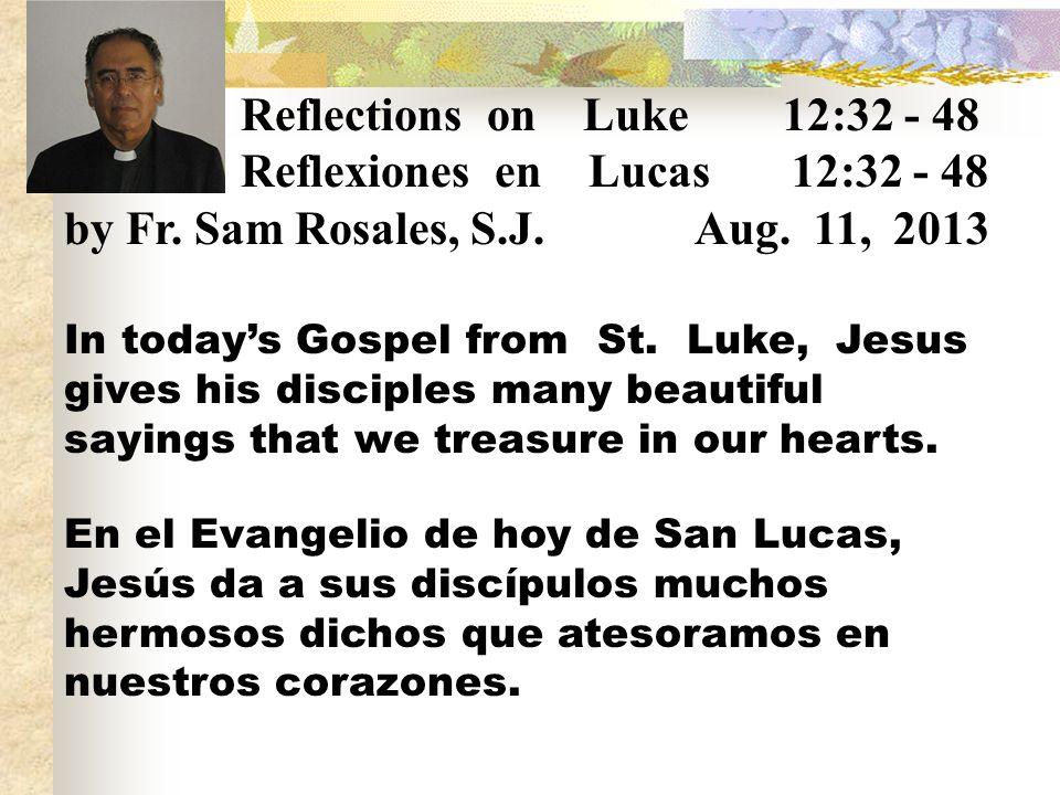Reflections on Luke 12:32 - 48 Reflexiones en Lucas 12:32 - 48 by Fr.