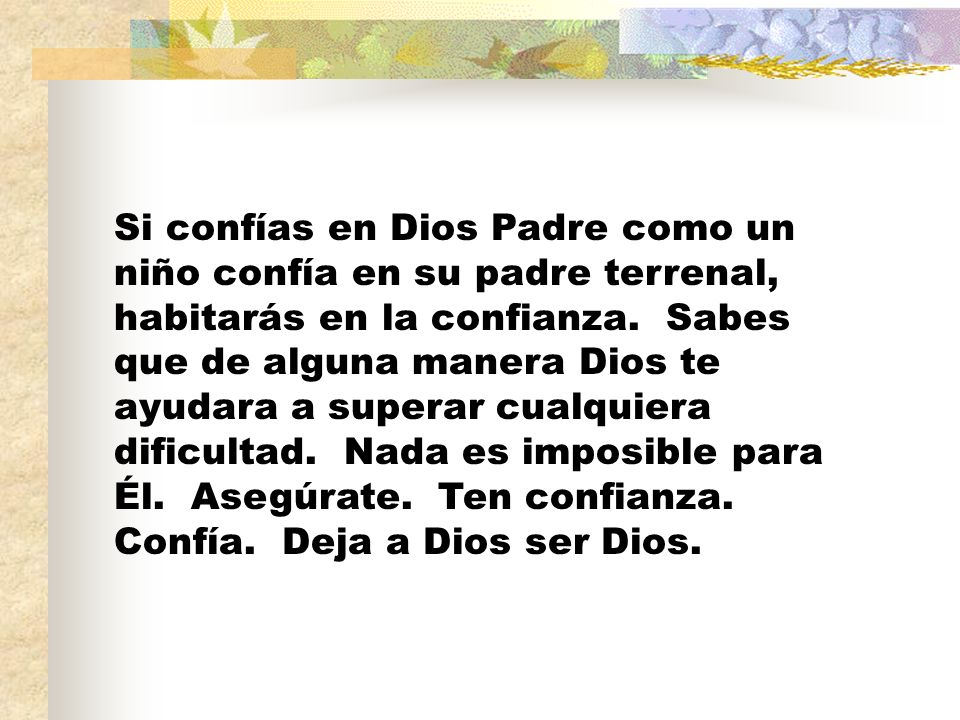 Si confías en Dios Padre como un niño confía en su padre terrenal, habitarás en la confianza.