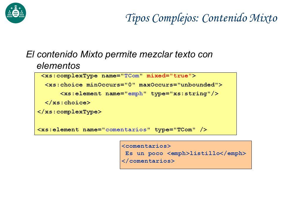 Tipos Complejos: Contenido Mixto El contenido Mixto permite mezclar texto con elementos Es un poco listillo