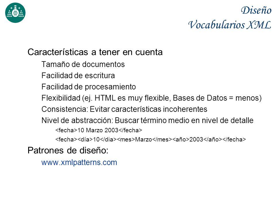 Diseño Vocabularios XML Características a tener en cuenta Tamaño de documentos Facilidad de escritura Facilidad de procesamiento Flexibilidad (ej. HTM