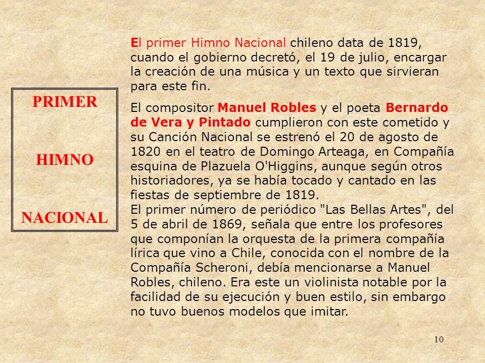 10 El primer Himno Nacional chileno data de 1819, cuando el gobierno decretó, el 19 de julio, encargar la creación de una música y un texto que sirvieran para este fin.