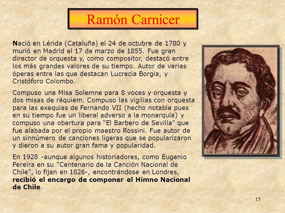 15 Ramón Carnicer Nació en Lérida (Cataluña) el 24 de octubre de 1780 y murió en Madrid el 17 de marzo de 1855. Fue gran director de orquesta y, como