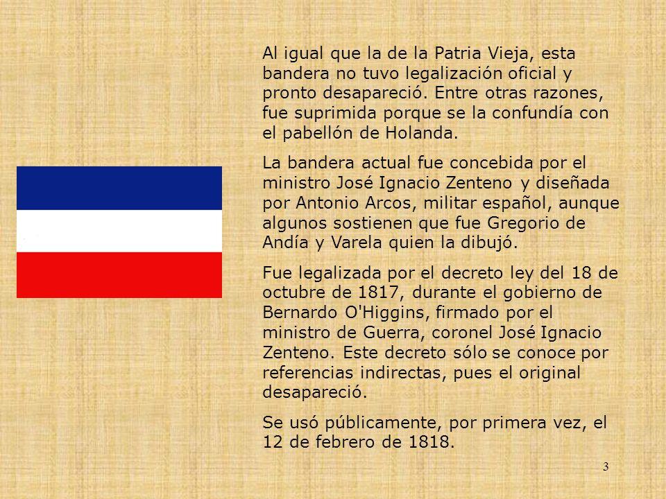 3 Al igual que la de la Patria Vieja, esta bandera no tuvo legalización oficial y pronto desapareció.