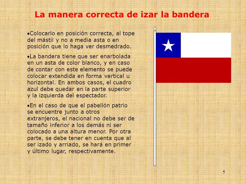 5 La manera correcta de izar la bandera Colocarlo en posición correcta, al tope del mástil y no a media asta o en posición que lo haga ver desmedrado.