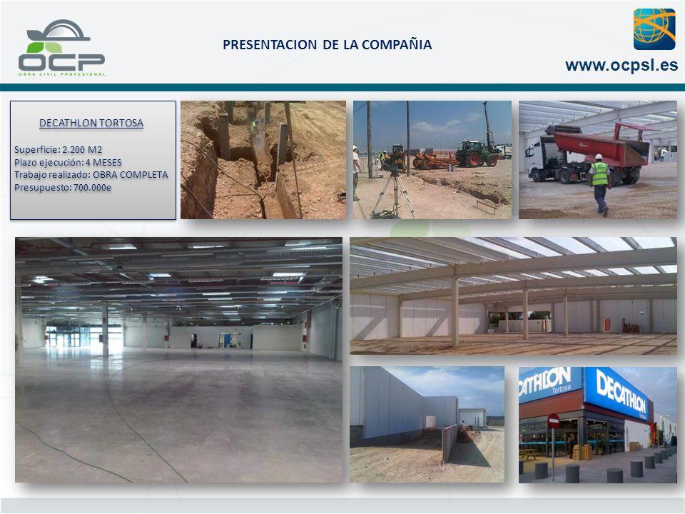 PRESENTACION DE LA COMPAÑIA www.ocpsl.es DECATHLON TORTOSA Superficie: 2.200 M2 Plazo ejecución: 4 MESES Trabajo realizado: OBRA COMPLETA Presupuesto: