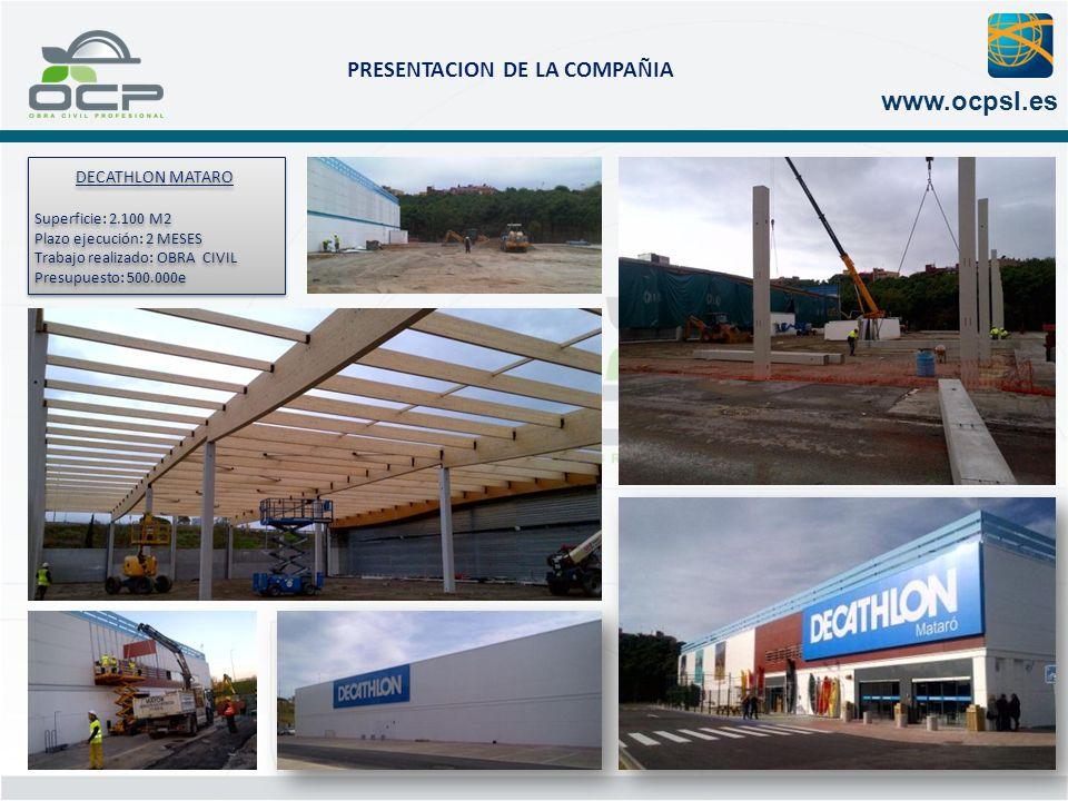 PRESENTACION DE LA COMPAÑIA www.ocpsl.es DECATHLON MATARO Superficie: 2.100 M2 Plazo ejecución: 2 MESES Trabajo realizado: OBRA CIVIL Presupuesto: 500