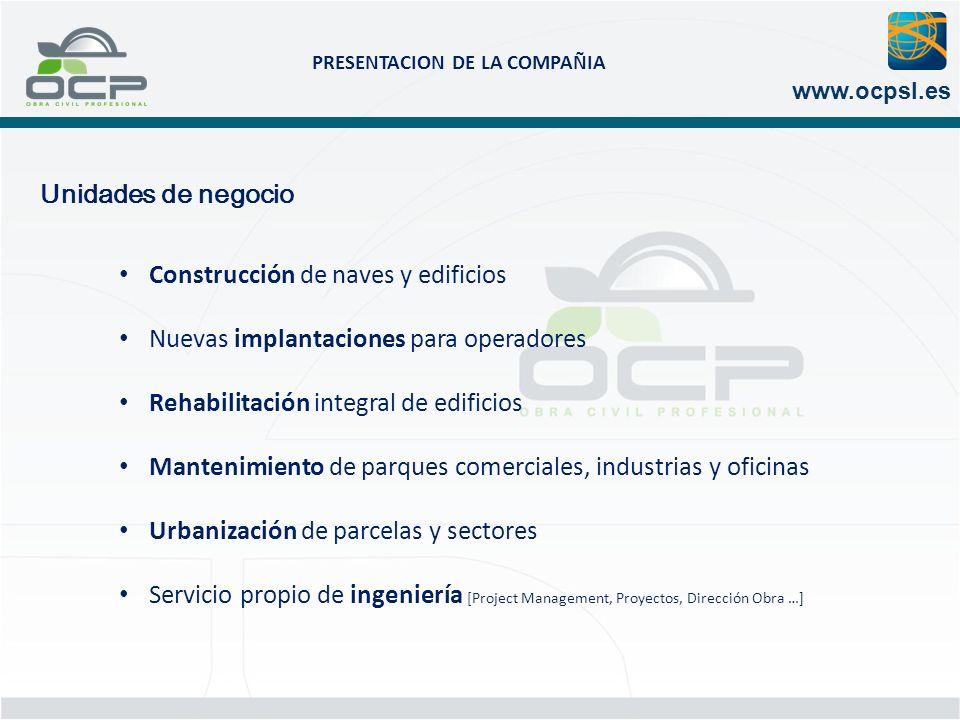 PRESENTACION DE LA COMPAÑIA www.ocpsl.es Unidades de negocio Construcción de naves y edificios Nuevas implantaciones para operadores Rehabilitación in