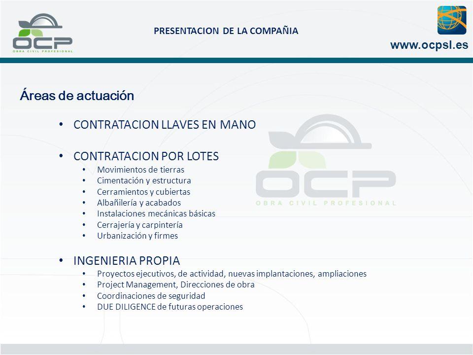 PRESENTACION DE LA COMPAÑIA www.ocpsl.es Áreas de actuación CONTRATACION LLAVES EN MANO CONTRATACION POR LOTES Movimientos de tierras Cimentación y es