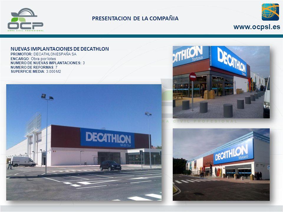 PRESENTACION DE LA COMPAÑIA www.ocpsl.es NUEVAS IMPLANTACIONES DE DECATHLON PROMOTOR: DECATHLON ESPAÑA SA ENCARGO : Obra por lotes NUMERO DE NUEVAS IM