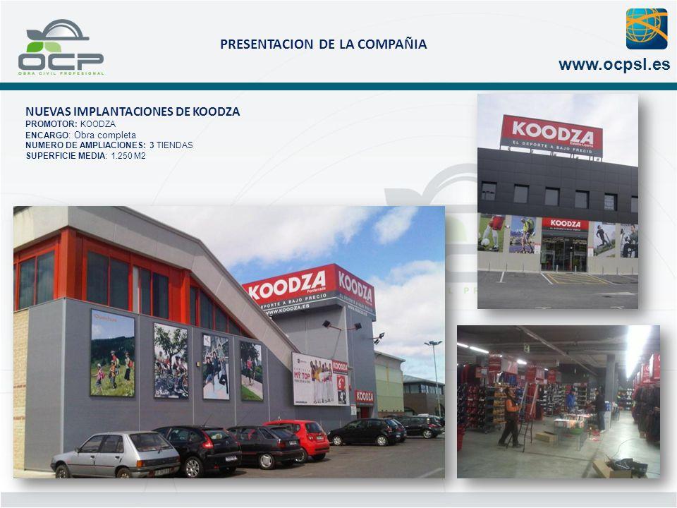 PRESENTACION DE LA COMPAÑIA www.ocpsl.es NUEVAS IMPLANTACIONES DE KOODZA PROMOTOR: KOODZA ENCARGO : Obra completa NUMERO DE AMPLIACIONES: 3 TIENDAS SU