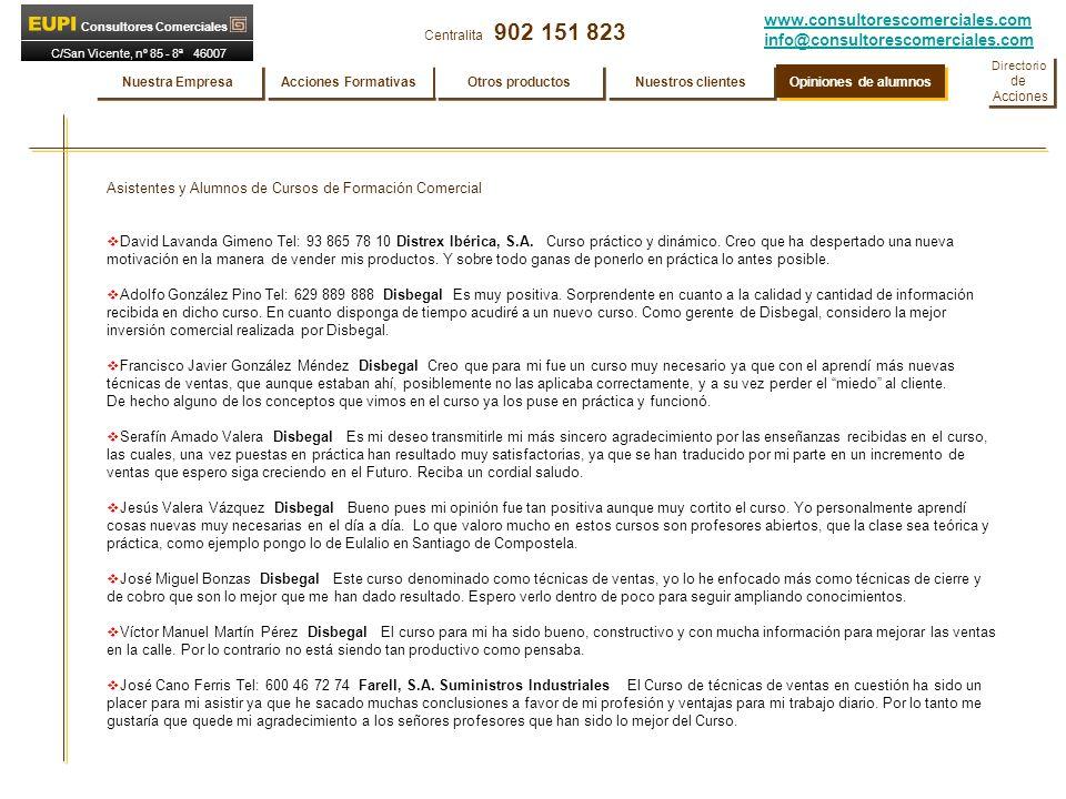 www.consultorescomerciales.com info@consultorescomerciales.com Centralita 902 151 823 Consultores Comerciales C/San Vicente, nº 85 - 8ª 46007 VALENCIA Asistentes y Alumnos de Cursos de Formación Comercial David Lavanda Gimeno Tel: 93 865 78 10 Distrex Ibérica, S.A.