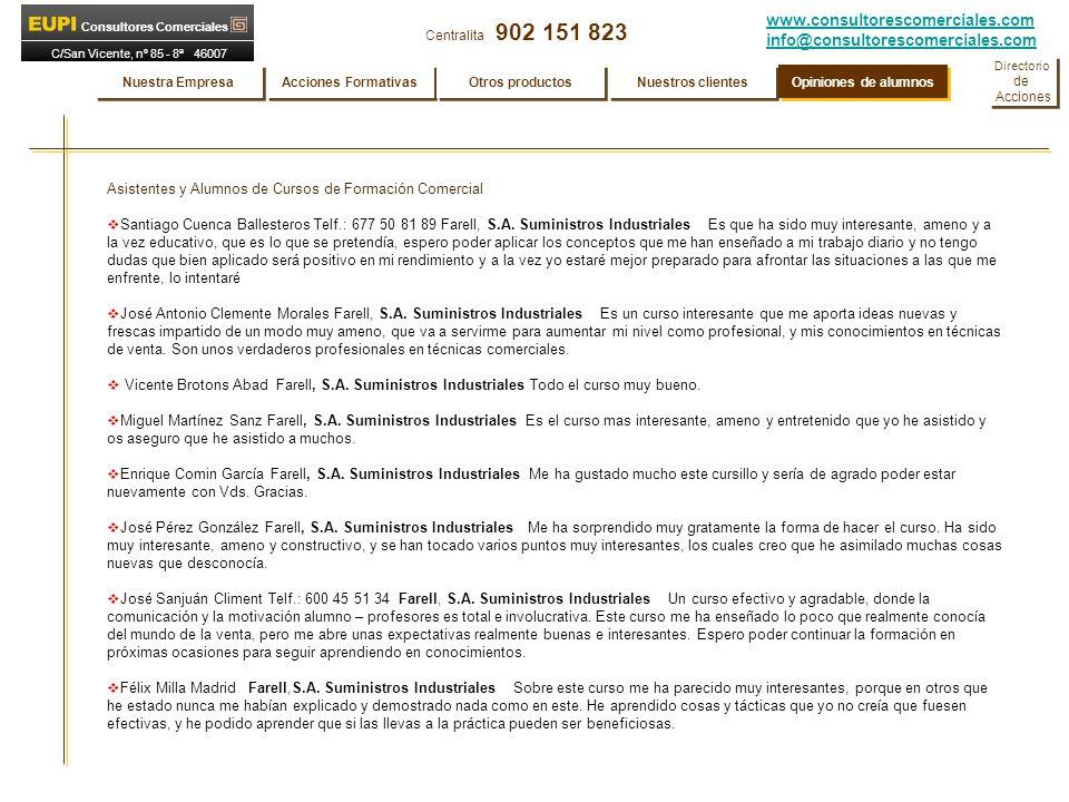 www.consultorescomerciales.com info@consultorescomerciales.com Centralita 902 151 823 Consultores Comerciales C/San Vicente, nº 85 - 8ª 46007 VALENCIA Asistentes y Alumnos de Cursos de Formación Comercial Santiago Cuenca Ballesteros Telf.: 677 50 81 89 Farell, S.A.