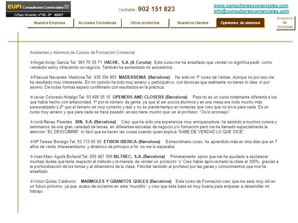www.consultorescomerciales.com info@consultorescomerciales.com Centralita 902 151 823 Consultores Comerciales C/San Vicente, nº 85 - 8ª 46007 VALENCIA Asistentes y Alumnos de Cursos de Formación Comercial Ángel Arcay Garcia Tel: 981 79 55 71 HACHE, S.A.
