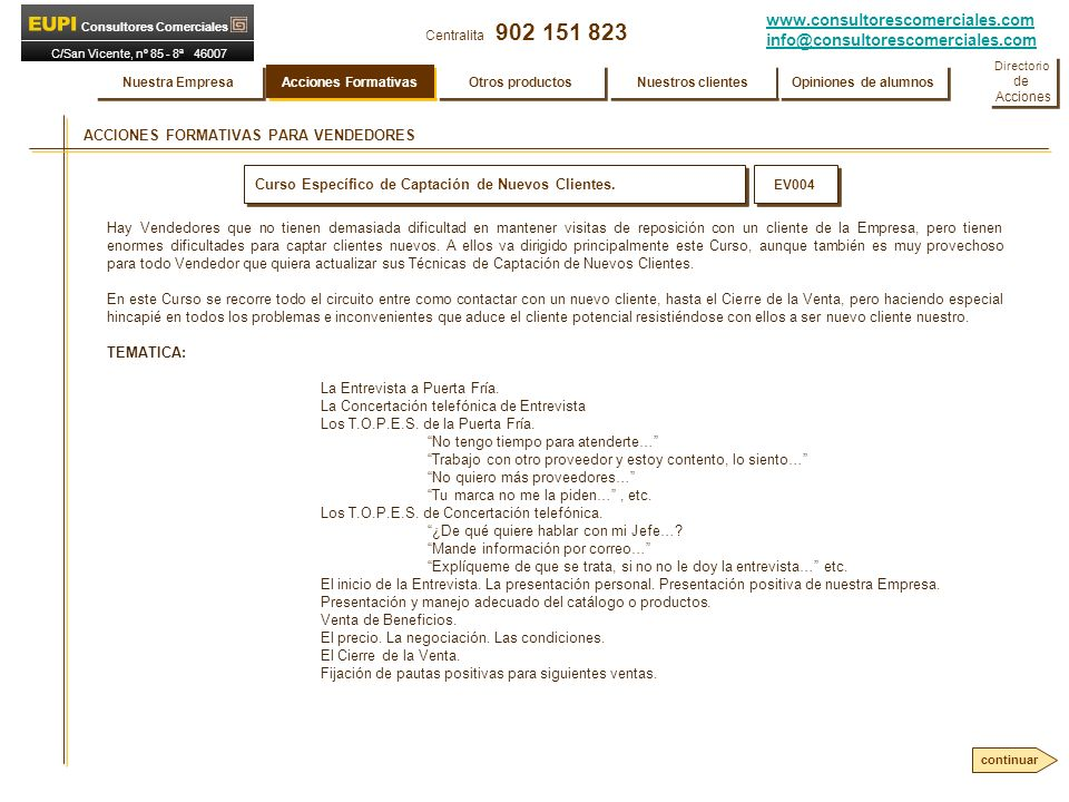 www.consultorescomerciales.com info@consultorescomerciales.com Centralita 902 151 823 Consultores Comerciales C/San Vicente, nº 85 - 8ª 46007 VALENCIA ACCIONES FORMATIVAS PARA VENDEDORES Curso Específico de Captación de Nuevos Clientes.