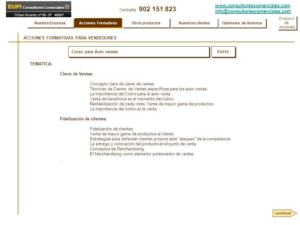 www.consultorescomerciales.com info@consultorescomerciales.com Centralita 902 151 823 Consultores Comerciales C/San Vicente, nº 85 - 8ª 46007 VALENCIA ACCIONES FORMATIVAS PARA VENDEDORES Curso para Auto ventas EV010 TEMATICA: Cierre de Ventas.