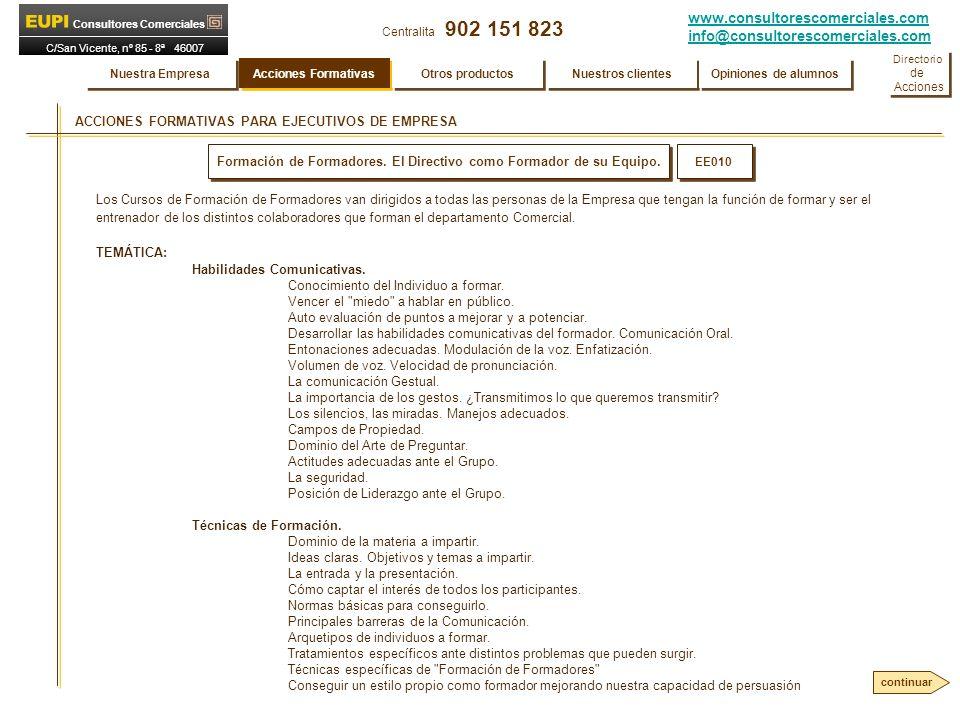 www.consultorescomerciales.com info@consultorescomerciales.com Centralita 902 151 823 Consultores Comerciales C/San Vicente, nº 85 - 8ª 46007 VALENCIA ACCIONES FORMATIVAS PARA EJECUTIVOS DE EMPRESA Formación de Formadores.