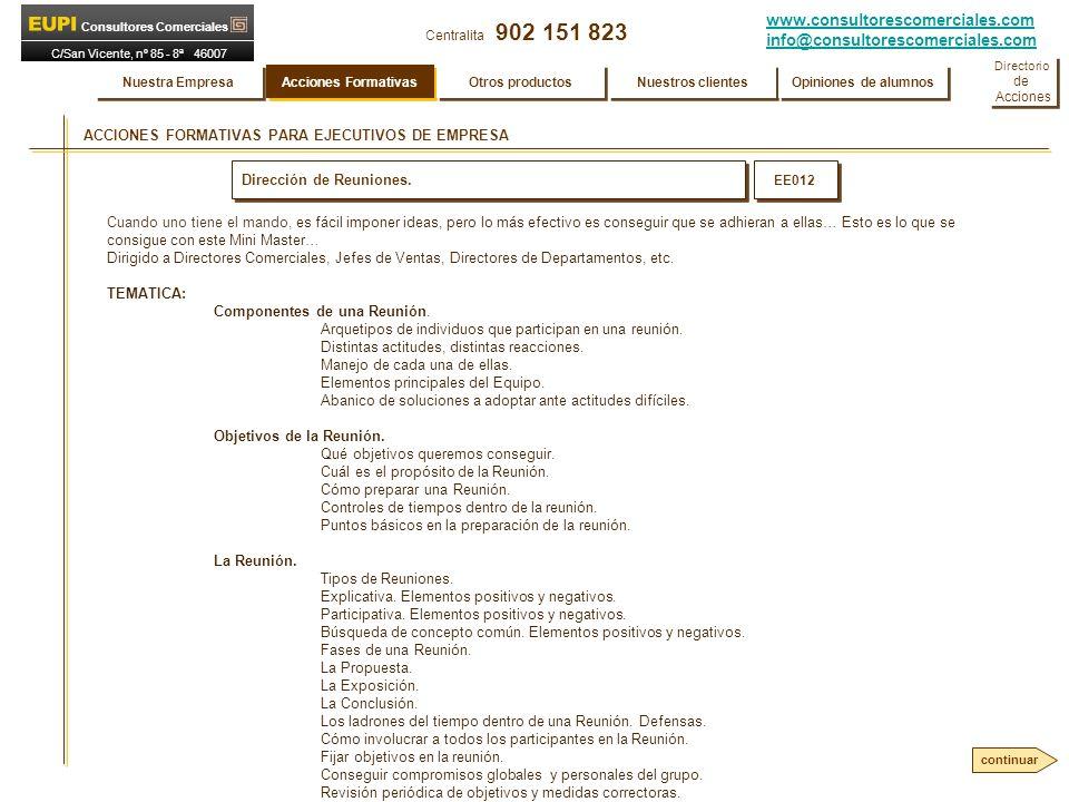 www.consultorescomerciales.com info@consultorescomerciales.com Centralita 902 151 823 Consultores Comerciales C/San Vicente, nº 85 - 8ª 46007 VALENCIA ACCIONES FORMATIVAS PARA EJECUTIVOS DE EMPRESA Dirección de Reuniones.