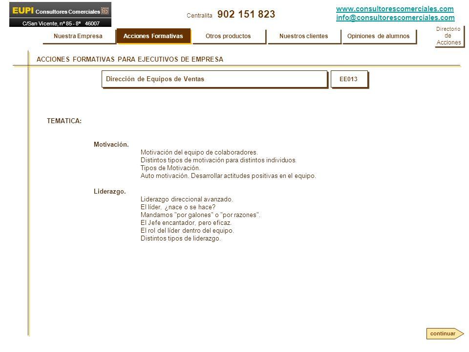 www.consultorescomerciales.com info@consultorescomerciales.com Centralita 902 151 823 Consultores Comerciales C/San Vicente, nº 85 - 8ª 46007 VALENCIA ACCIONES FORMATIVAS PARA EJECUTIVOS DE EMPRESA Dirección de Equipos de Ventas EE013 TEMATICA: Motivación.