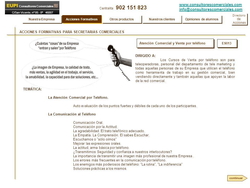 www.consultorescomerciales.com info@consultorescomerciales.com Centralita 902 151 823 Consultores Comerciales C/San Vicente, nº 85 - 8ª 46007 VALENCIA Atención Comercial y Venta por teléfono TEMÁTICA: La Atención Comercial por Teléfono.