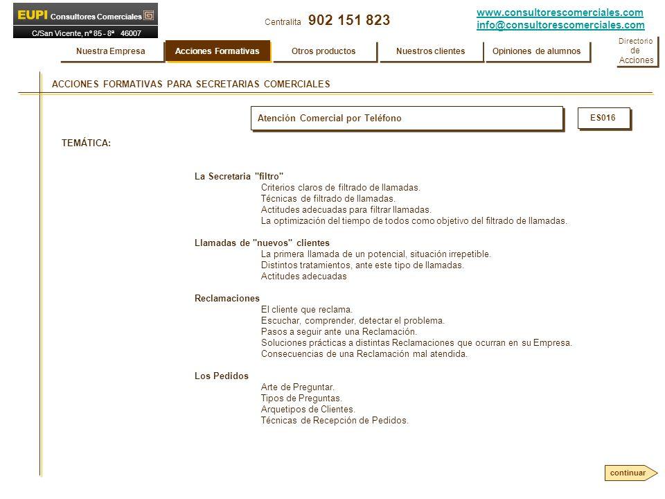 www.consultorescomerciales.com info@consultorescomerciales.com Centralita 902 151 823 Consultores Comerciales C/San Vicente, nº 85 - 8ª 46007 VALENCIA Atención Comercial por Teléfono ES016 TEMÁTICA: La Secretaria filtro Criterios claros de filtrado de llamadas.
