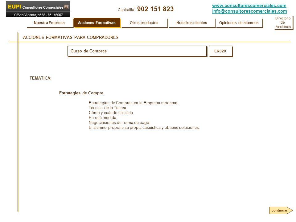 www.consultorescomerciales.com info@consultorescomerciales.com Centralita 902 151 823 Consultores Comerciales C/San Vicente, nº 85 - 8ª 46007 VALENCIA ACCIONES FORMATIVAS PARA COMPRADORES Curso de Compras ER020 TEMATICA: Estrategias de Compra.