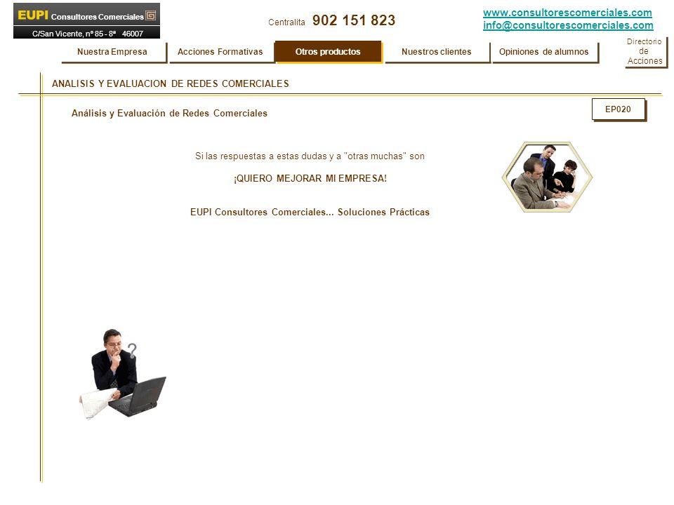 www.consultorescomerciales.com info@consultorescomerciales.com Centralita 902 151 823 Consultores Comerciales C/San Vicente, nº 85 - 8ª 46007 VALENCIA ANALISIS Y EVALUACION DE REDES COMERCIALES Análisis y Evaluación de Redes Comerciales Si las respuestas a estas dudas y a otras muchas son ¡QUIERO MEJORAR MI EMPRESA.