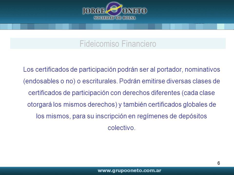 6 Los certificados de participación podrán ser al portador, nominativos (endosables o no) o escriturales. Podrán emitirse diversas clases de certifica