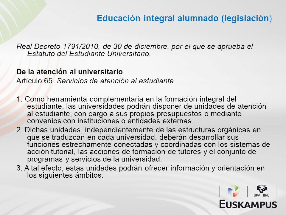 Educación integral alumnado (legislación) Real Decreto 1791/2010, de 30 de diciembre, por el que se aprueba el Estatuto del Estudiante Universitario.