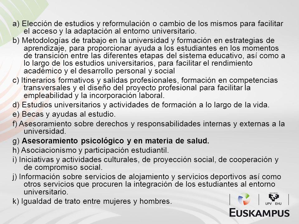 a) Elección de estudios y reformulación o cambio de los mismos para facilitar el acceso y la adaptación al entorno universitario. b) Metodologías de t