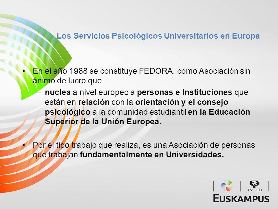 Los Servicios Psicológicos Universitarios en Europa En el año 1988 se constituye FEDORA, como Asociación sin ánimo de lucro que –nuclea a nivel europe