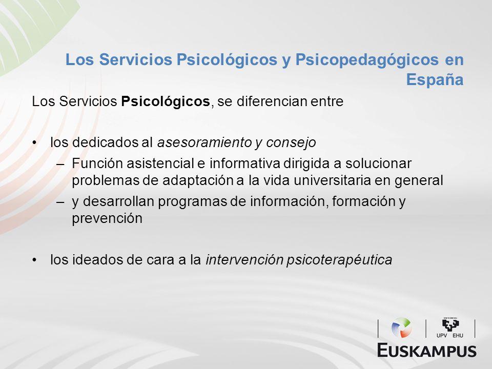 Los Servicios Psicológicos y Psicopedagógicos en España Los Servicios Psicológicos, se diferencian entre los dedicados al asesoramiento y consejo –Fun