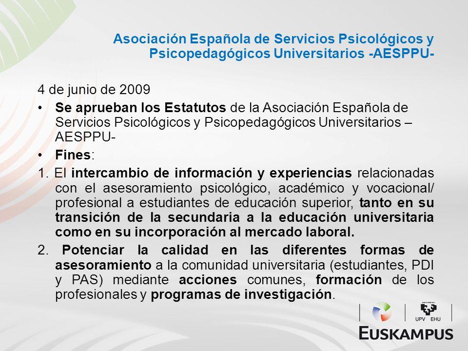 Asociación Española de Servicios Psicológicos y Psicopedagógicos Universitarios -AESPPU- 4 de junio de 2009 Se aprueban los Estatutos de la Asociación