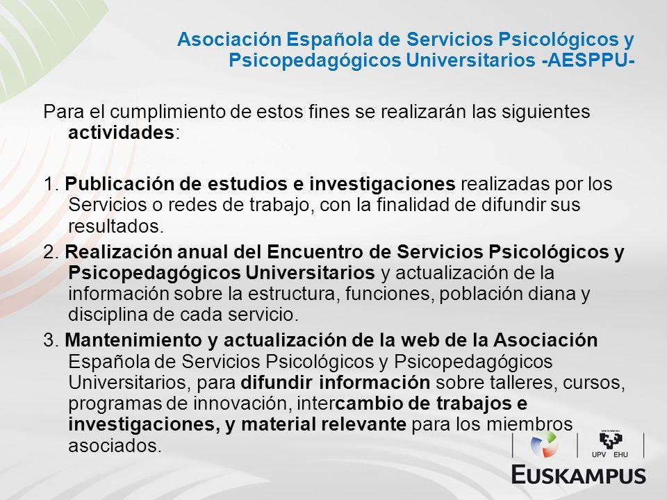 Asociación Española de Servicios Psicológicos y Psicopedagógicos Universitarios -AESPPU- Para el cumplimiento de estos fines se realizarán las siguien