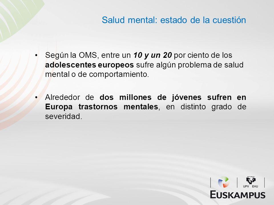 Salud mental: estado de la cuestión Según la OMS, entre un 10 y un 20 por ciento de los adolescentes europeos sufre algún problema de salud mental o d