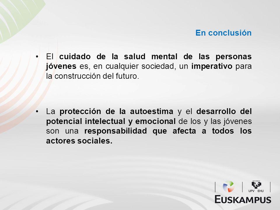 En conclusión El cuidado de la salud mental de las personas jóvenes es, en cualquier sociedad, un imperativo para la construcción del futuro. La prote