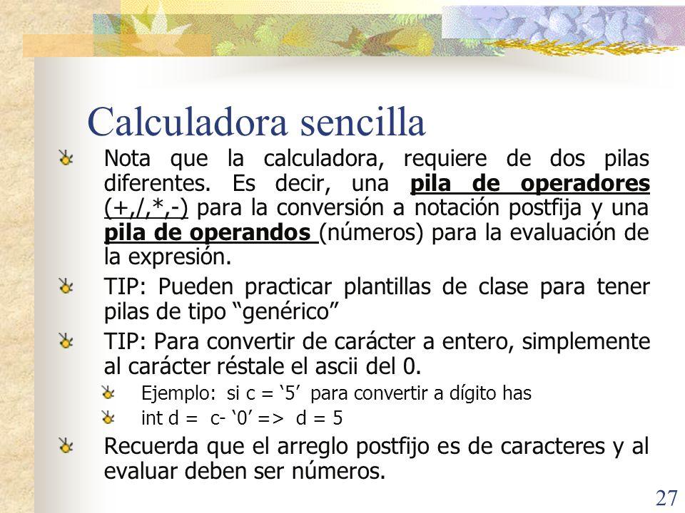 27 Calculadora sencilla Nota que la calculadora, requiere de dos pilas diferentes.