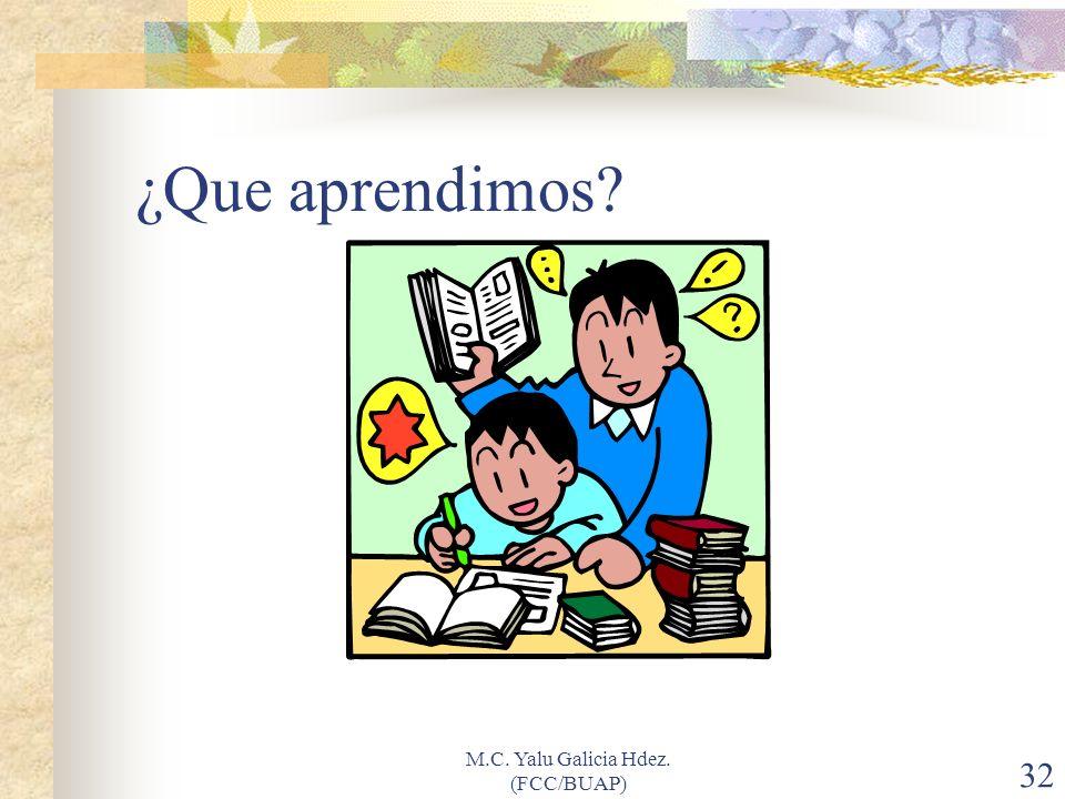 M.C. Yalu Galicia Hdez. (FCC/BUAP) 32 ¿Que aprendimos?