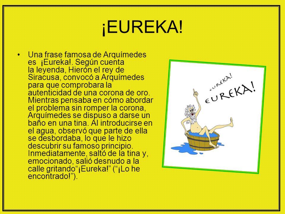 ¡EUREKA.Una frase famosa de Arquímedes es ¡Eureka!.