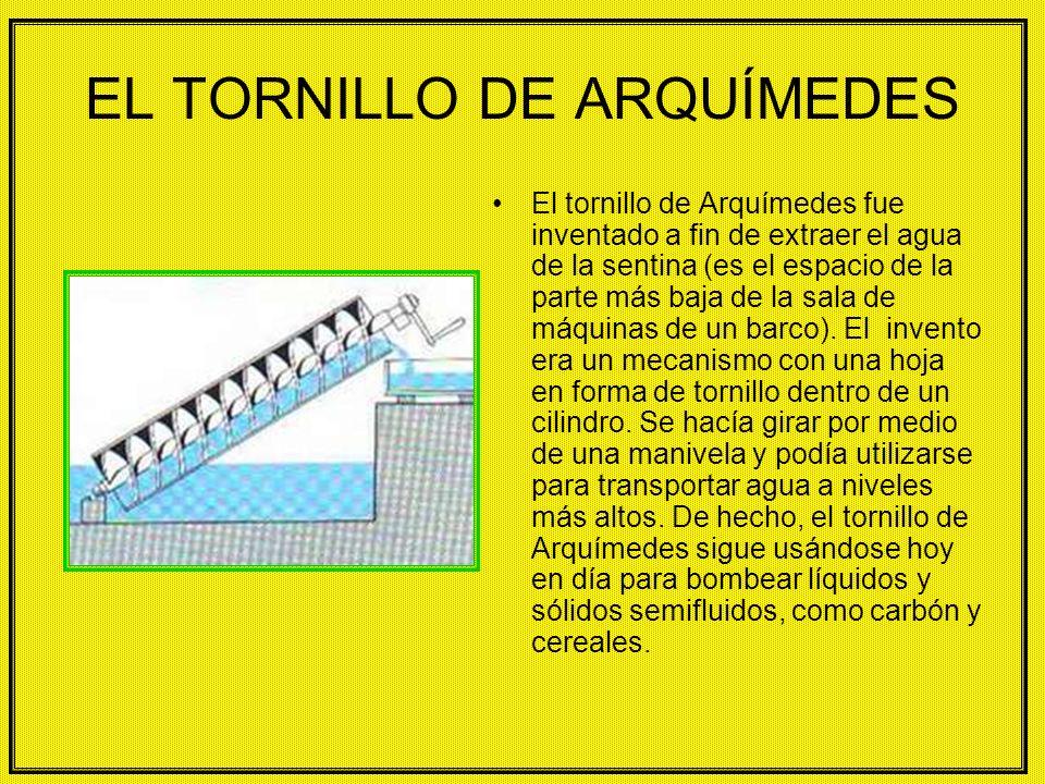 EL TORNILLO DE ARQUÍMEDES El tornillo de Arquímedes fue inventado a fin de extraer el agua de la sentina (es el espacio de la parte más baja de la sala de máquinas de un barco).