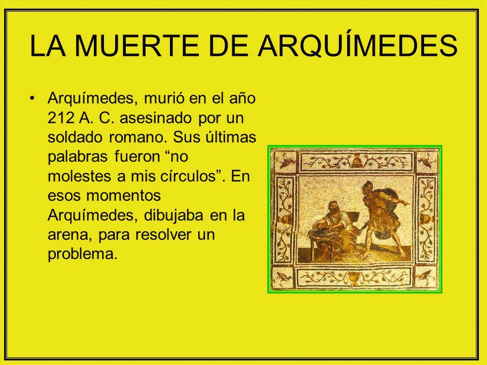 LA MUERTE DE ARQUÍMEDES Arquímedes, murió en el año 212 A.