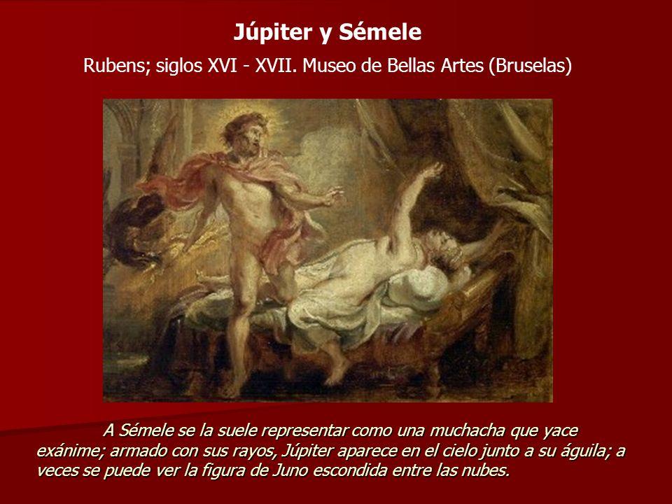 Júpiter y Sémele Rubens; siglos XVI - XVII. Museo de Bellas Artes (Bruselas) A Sémele se la suele representar como una muchacha que yace exánime; arma