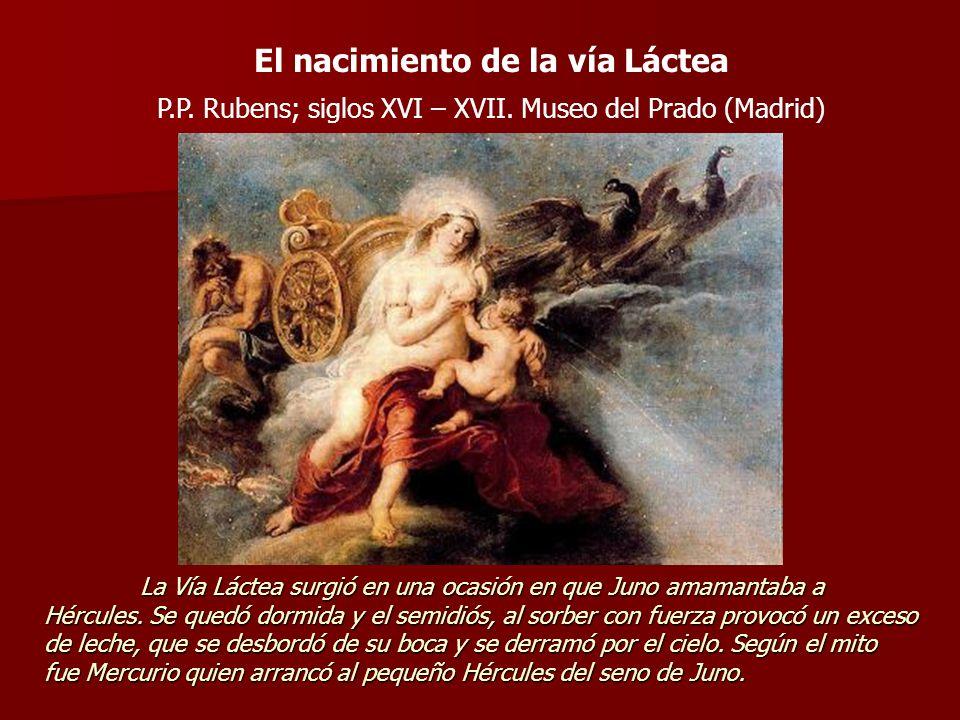 El nacimiento de la vía Láctea P.P. Rubens; siglos XVI – XVII. Museo del Prado (Madrid) La Vía Láctea surgió en una ocasión en que Juno amamantaba a H